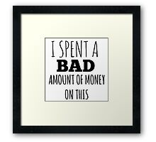 A Bad Amount Of Money Framed Print