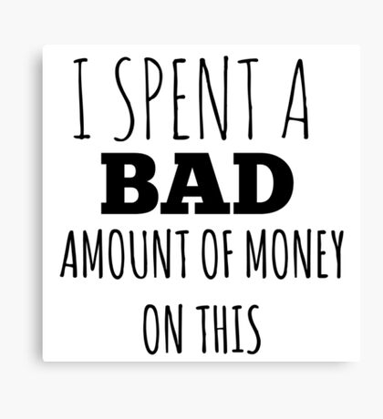 A Bad Amount Of Money Canvas Print