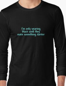 I'm only wearing black until they make something darker T-Shirt