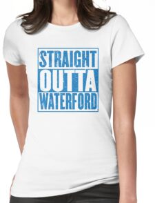 Straight Outta Waterford Womens Fitted T-Shirt