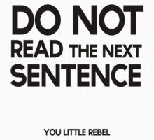 DO NOT READ THE NEXT SENTENCE You little REBEL by Jared Lauwrens