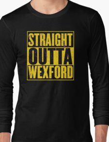 Straight Outta Wexford Long Sleeve T-Shirt