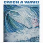 CATCH A WAVE! by Sally Sargent