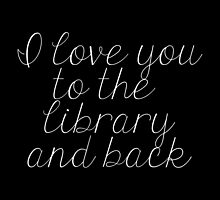 I Love You to the Library and Back (inverted) by bboutique