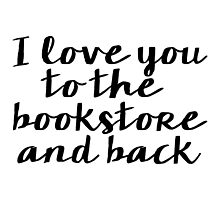 I Love You to the Bookstore and Back - V.2 by bboutique