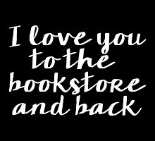 I Love You to the Bookstore and Back - V.2 (inverted) by bboutique