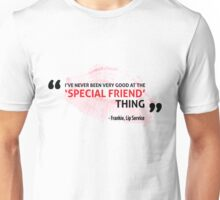 I've never been very good at the 'special friend' thing Unisex T-Shirt