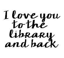 I Love You to the Library and Back - V.2 by bboutique