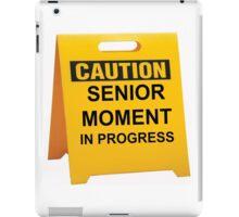 CAUTION SENIOR MOMENT IN PROGRESS iPad Case/Skin