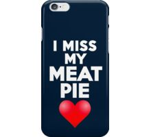 I miss my meat pie iPhone Case/Skin