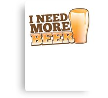 I NEED MORE BEER! with a pint glass drinking Canvas Print