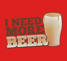 I NEED MORE BEER! with a pint glass drinking One Piece - Short Sleeve
