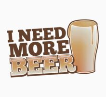 I NEED MORE BEER! with a pint glass drinking Baby Tee