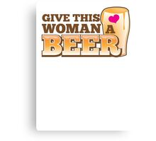 GIVE THIS WOMAN A BEER! with pint glass and heart Canvas Print