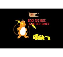 Bend the Knee, Or Be Destroyed  Photographic Print