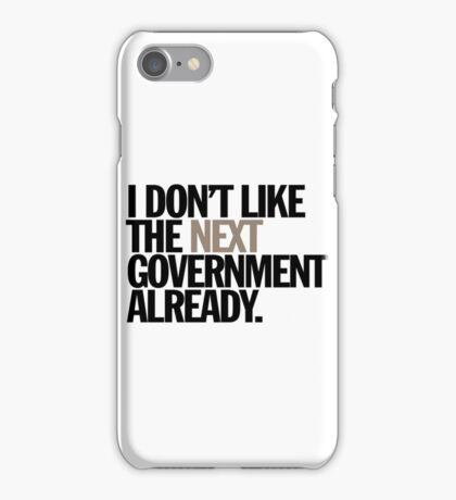 i don't like the next government already iPhone Case/Skin