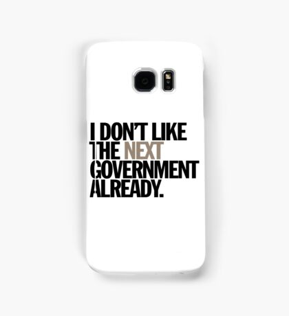 i don't like the next government already Samsung Galaxy Case/Skin