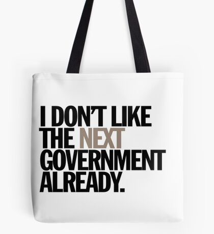 i don't like the next government already Tote Bag