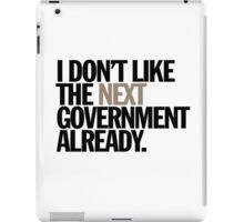 i don't like the next government already iPad Case/Skin