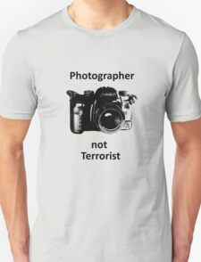 Photographer not Terrorist Unisex T-Shirt