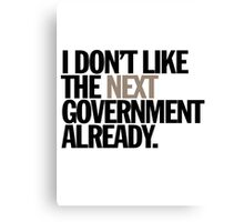 i don't like the next government already Canvas Print