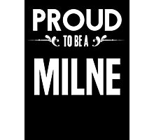 Proud to be a Milne. Show your pride if your last name or surname is Milne Photographic Print