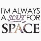 I'm Always a Slut For Space 4 by lasarack