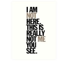 i am not here. this is really not me you see Art Print