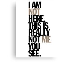 i am not here. this is really not me you see Canvas Print