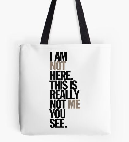 i am not here. this is really not me you see Tote Bag