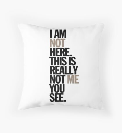 i am not here. this is really not me you see Throw Pillow