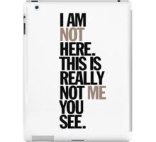 i am not here. this is really not me you see iPad Case/Skin