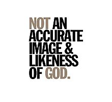 not an accurate image & likeness of god Photographic Print