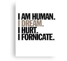 i am human. i dream. i hurt. i fornicate. Canvas Print