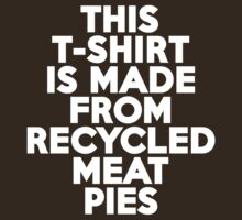 This t-shirt is made from recycled meat pies by onebaretree