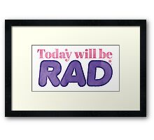 Today will be RAD Framed Print