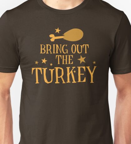 Bring out the TURKEY! fun Thanksgiving design Unisex T-Shirt