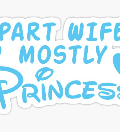 Part Wife mostly PRINCESS Sticker
