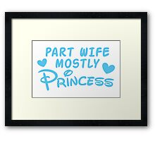 Part Wife mostly PRINCESS Framed Print