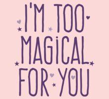 I'm too magical for you Kids Tee
