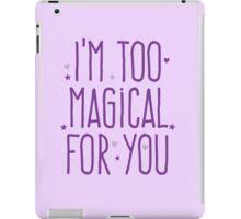 I'm too magical for you iPad Case/Skin