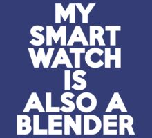 My smartwatch is also a blender by onebaretree