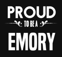 Proud to be a Emory. Show your pride if your last name or surname is Emory by mjones7778