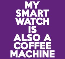 My smartwatch is also a coffee machine by onebaretree