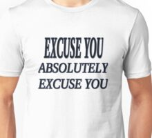 Excuse You Unisex T-Shirt