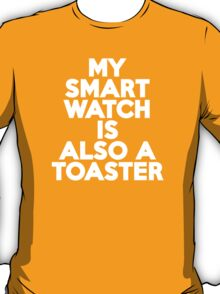 My smartwatch is also a toaster T-Shirt