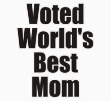 Voted World's Best Mom - Mothers Day T-Shirt Sticker Greeting Card by deanworld
