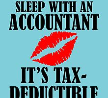 Sleep With An Accountant It's Tax Deductible by cutetees
