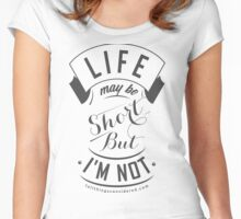 Life May Be Short Women's Fitted Scoop T-Shirt