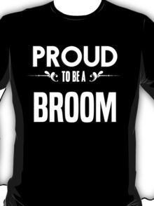 Proud to be a Broom. Show your pride if your last name or surname is Broom T-Shirt